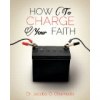 HOW TO CHARGE YOUR FAITH [PAPER BACK]